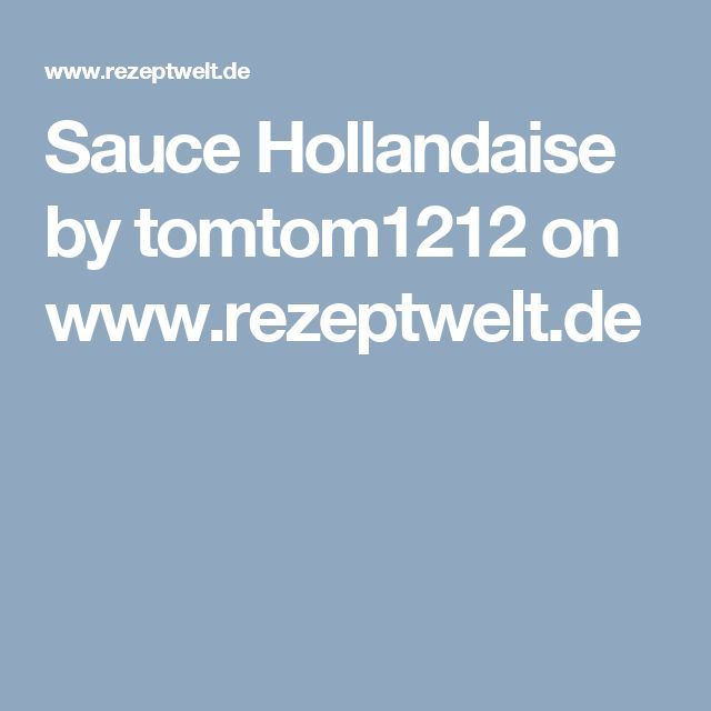 Sauce Hollandaise by tomtom1212 on www.rezeptwelt.de