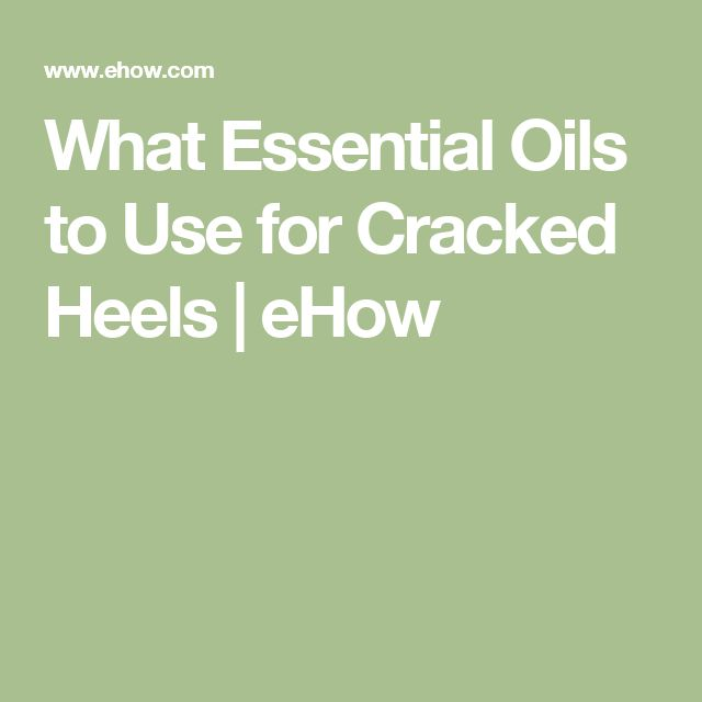 What Essential Oils to Use for Cracked Heels | eHow