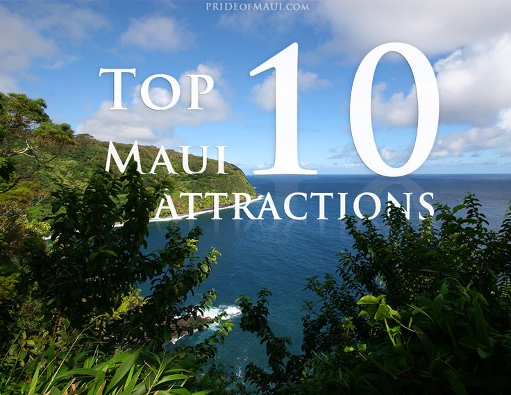 top 10 maui attractions, I've been to 6 of 10. Gotta fit in some more on trip 2015.