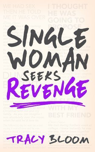 Single Woman Seeks Revenge: Another Very Funny Romantic Novel by Tracy Bloom, http://www.amazon.co.uk/dp/B00DP1QJ1A/ref=cm_sw_r_pi_dp_IQqesb1VF9VVT