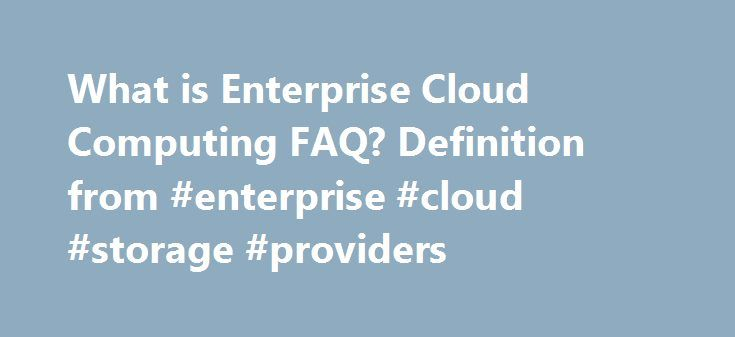 What Is Enterprise Cloud Computing Faq Definition From Storage Providers Http Tennessee Nef2 C