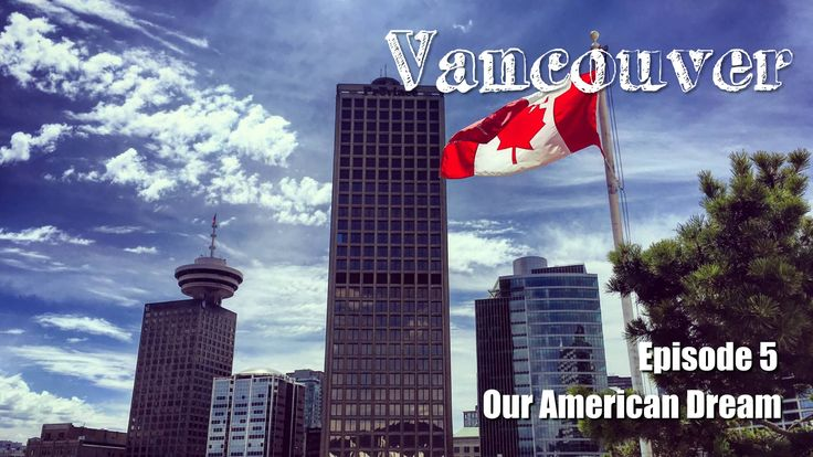 Our American Dream - Episode 5 Downtown Steam Clock Meat & Bread Restaurant Vancouver Lookout Tower by day and night Flatiron Building in Gastown Granville Island Liberty Distillery Sunset on Third Beach Stanley Park Capilano Suspension Bridge Park