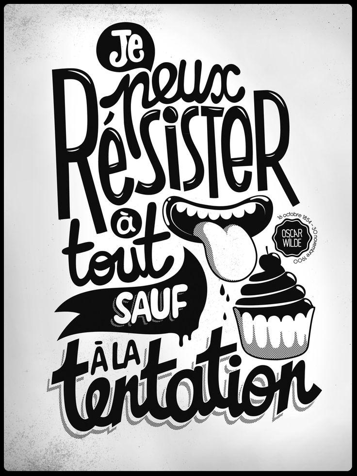 Je peux résister à tout sauf à la tentation. I can resist anything except temptation. (Oscar Wilde)
