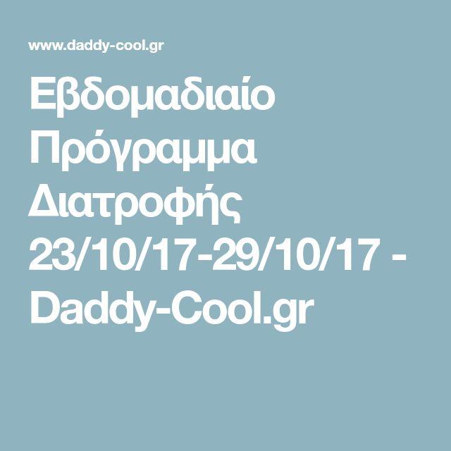 Εβδομαδιαίο Πρόγραμμα Διατροφής 23/10/17-29/10/17 - Daddy-Cool.gr