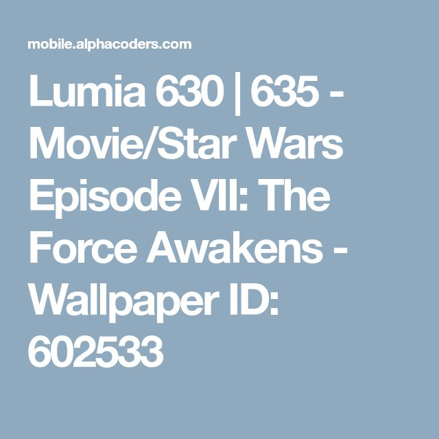 Lumia 630 | 635 - Movie/Star Wars Episode VII: The Force Awakens - Wallpaper ID: 602533