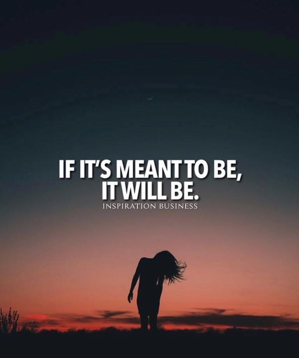 If its meant to be it will.