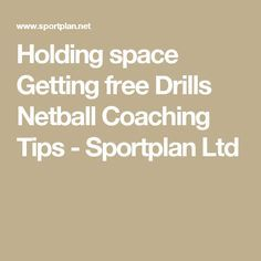 Holding space Getting free Drills Netball Coaching Tips - Sportplan Ltd