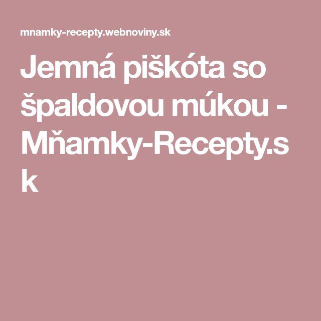 Jemná piškóta so špaldovou múkou - Mňamky-Recepty.sk