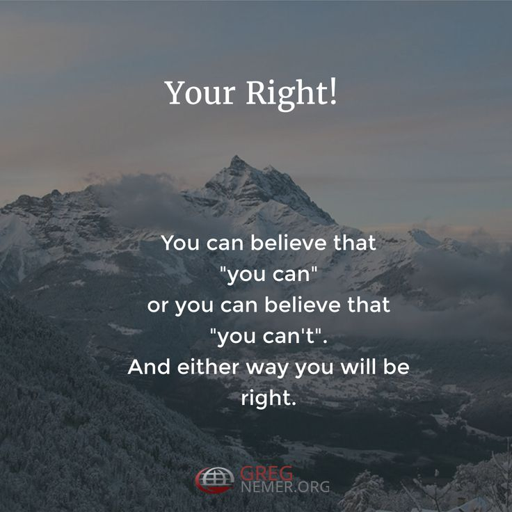 """#YouAreRight! You can believe that """"you can"""" or you can believe that """"you can't"""".  And either way you will be right. http://gregnemer.com/"""