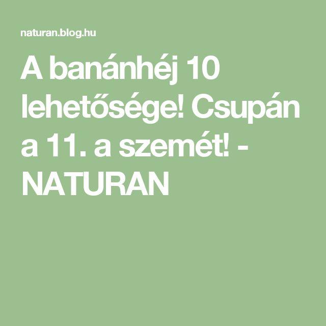 A banánhéj 10 lehetősége! Csupán a 11. a szemét! - NATURAN