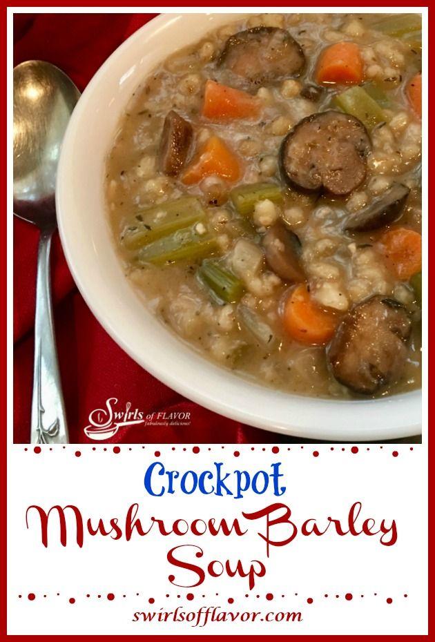 Slow Cooker Mushroom Barley Soup Swirls Of Flavor Recipe Mushroom Barley Soup Barley Soup Stuffed Mushrooms
