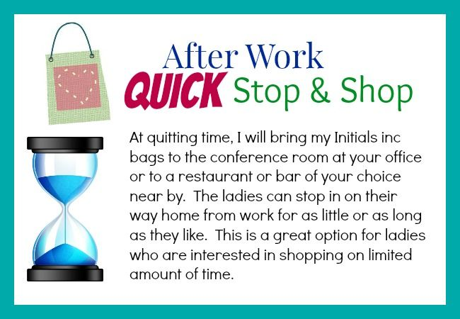 Host an Initials inc After Work, Quick Stop & Shop. I will bring my bags to the conference room at your work or set up at a restaurant or bar near by. Perfect for ladies who are limited on time and can stop in right after work. Kathy Bowen, Independent Creative Leader located in Maryland www.myinitials-inc.com/kathybowen pursepartybiz@gmail.com 410.200.7704