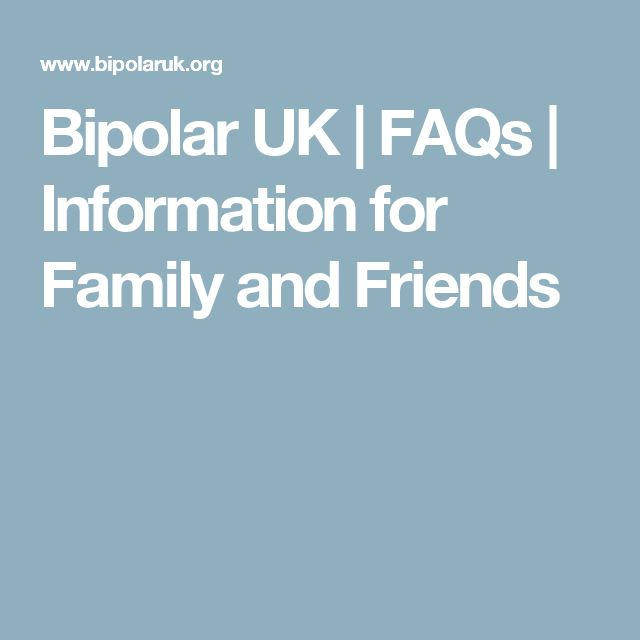 Bipolar UK | FAQs | Information for Family and Friends