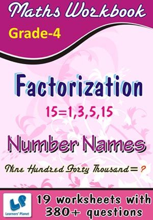 GRADE-4-MATH-FACTORIZATION,NUMBER-NAMES-WORKBOOK This workbook contains printable worksheets on Factorization and Number Names for Grade 4 students.  There are total 19 worksheets with 380+ questions.  Pattern of questions : Multiple Choice Questions, Subjectivity based Questions.    PRICE :- RS.149.00