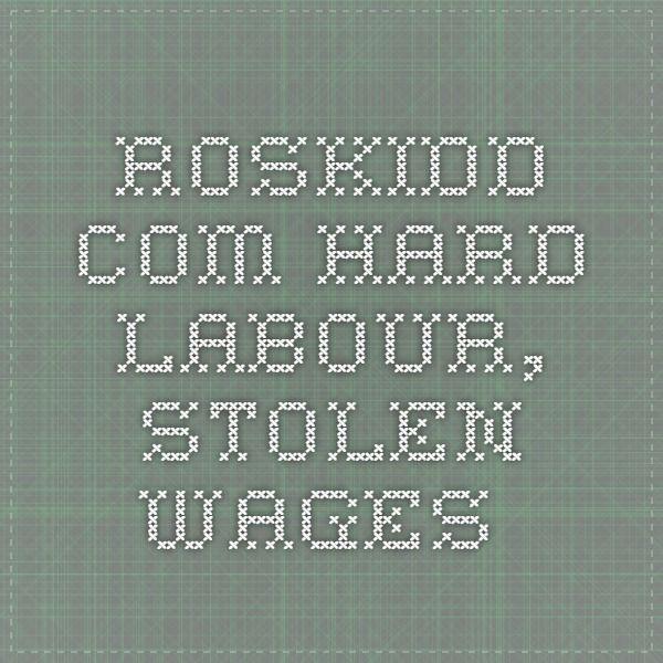 roskidd.com  Hard Labour, Stolen Wages.
