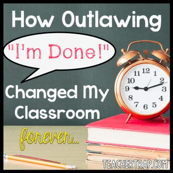 """Change your classroom today by banning the words """"I'm done!"""" Improve work quality and deter those fast finishers!"""