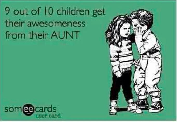 I'm about to be an Aunt so I'd say this so true