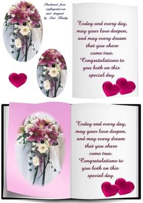 A beautiful card for a couple getting married. Verse  Today and every day, may your love deepen,and my every dream that you share come true. Congratutations to you both on this special day.