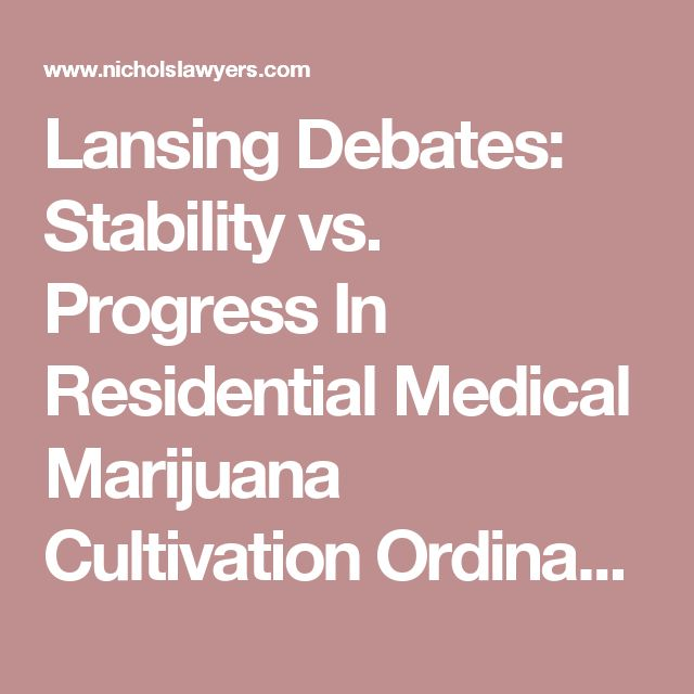 Lansing Debates: Stability vs. Progress In Residential Medical Marijuana Cultivation Ordinance > Nichols Law Firm