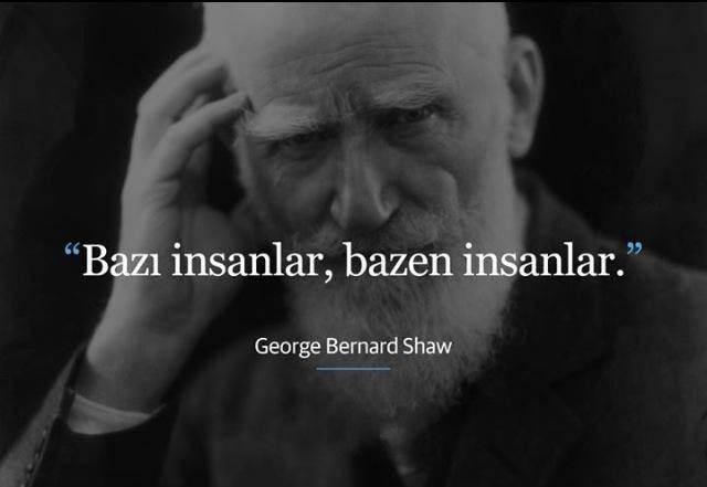 Bazı insanlar, bazen insanlar.  - George Bernard Shaw