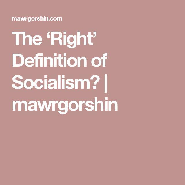 The 'Right' Definition of Socialism? | mawrgorshin