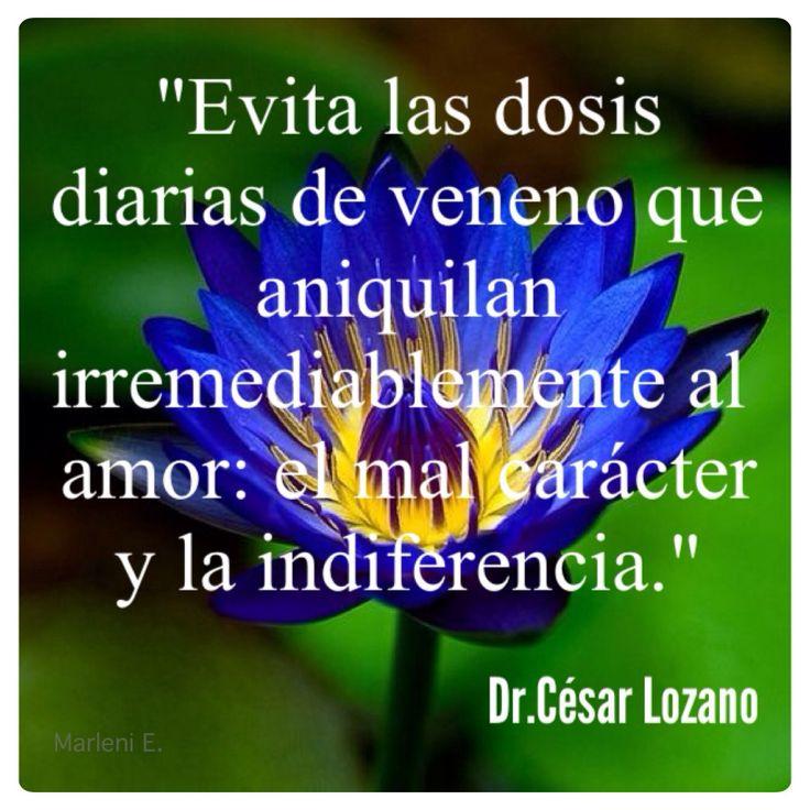 """""""Evita las dosis diarias de veneno que aniquilan irremediablemente al amor: el mal carácter y la indiferencia."""" Dr.César Lozano #MarleniEscobar"""