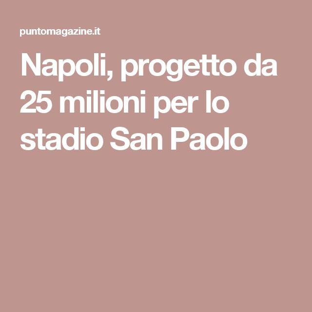 Napoli, progetto da 25 milioni per lo stadio San Paolo