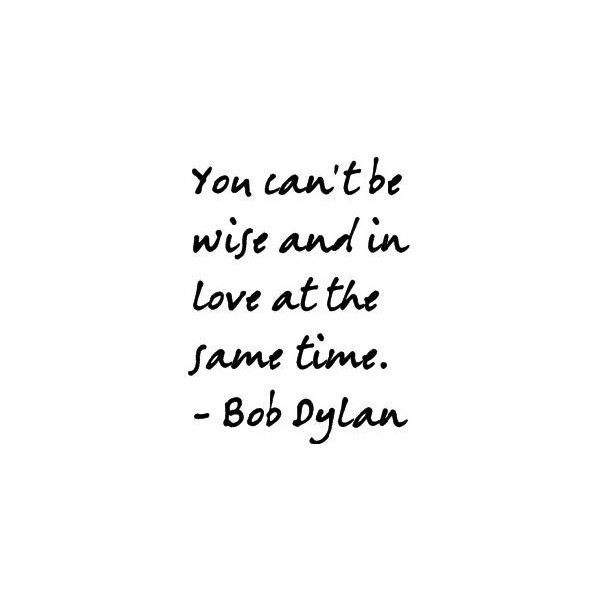Bob Dylan Wise and Love Quote Images, Graphics & Pictures - Facebook, found on polyvore.com