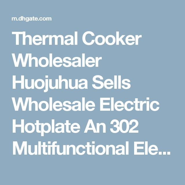 Thermal Cooker Wholesaler Huojuhua Sells Wholesale Electric Hotplate An 302 Multifunctional Electric Heating Pot Grill Plate Fried And Roast | Dhgate.Com