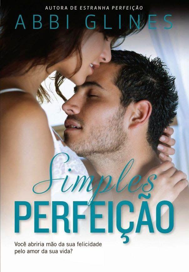 Simples Perfeição (Simple Perfection) – Abbi Glines – #Resenha   O Blog da Mari