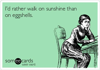 I'd rather walk on sunshine than on eggshells. | Dysfunctional Family | Toxic Relationships |