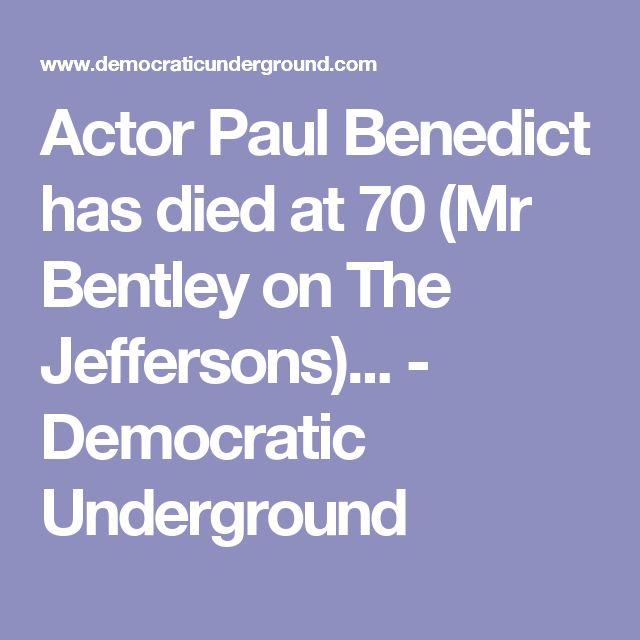 Actor Paul Benedict has died at 70 (Mr Bentley on The Jeffersons)... - Democratic Underground