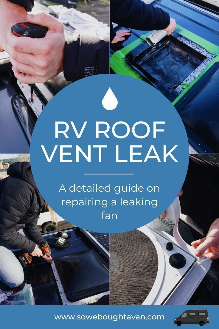 How To Fix An Rv Roof Vent Leak In 2020 Leaking Roof Van Life Roof Vents