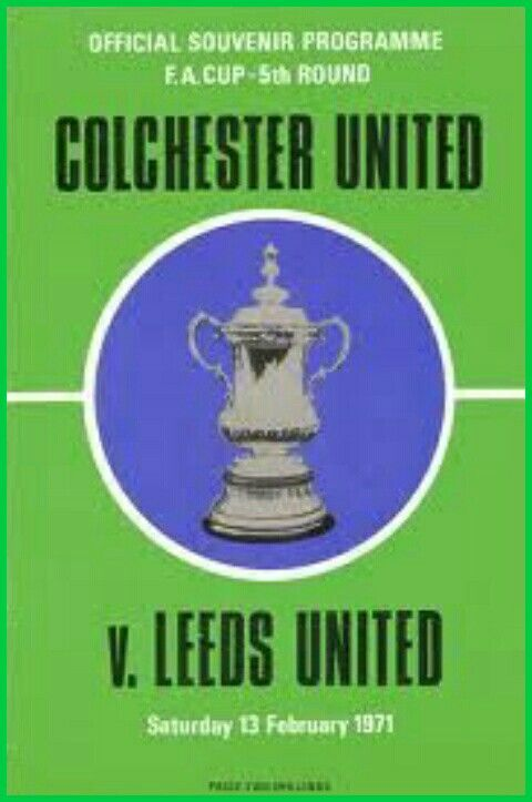 Colchester Utd 3 Leeds Utd 2 in February 1971 at Layer Road. The programme cover for the FA Cup 5th Round tie.
