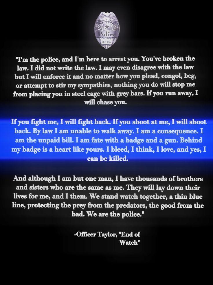 """""""We stand watch together, a thin blue line, protecting the prey from predators, the good from bad. We are the police."""""""