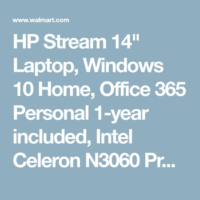 "HP Stream 14"" Laptop, Windows 10 Home, Office 365 Personal 1-year included, Intel Celeron N3060 Processor, 4GB RAM, 32GB eMMC Storage - Walmart.com"