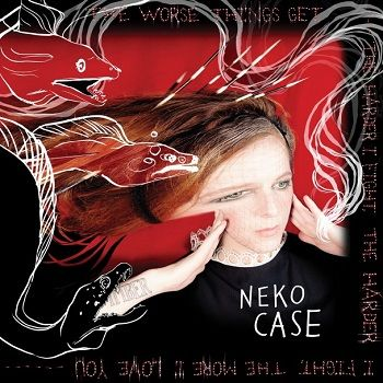 Neko Case's 'The Worse Things Get, The Harder I Fight, The Harder I Fight, The More I Love You' made our Best Albums of 2013 list