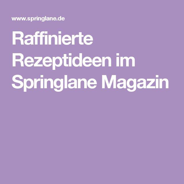 Raffinierte Rezeptideen im Springlane Magazin