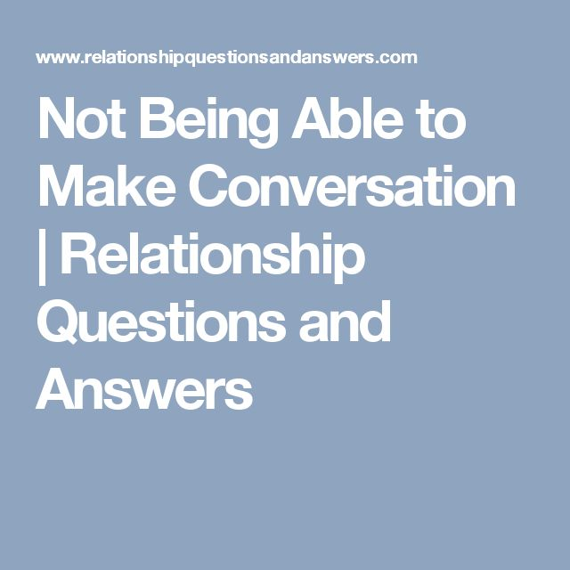 Not Being Able to Make Conversation | Relationship Questions and Answers
