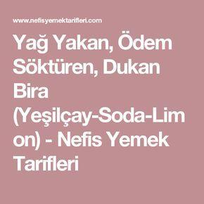 Yağ Yakan, Ödem Söktüren, Dukan Bira (Yeşilçay-Soda-Limon) - Nefis Yemek Tarifleri