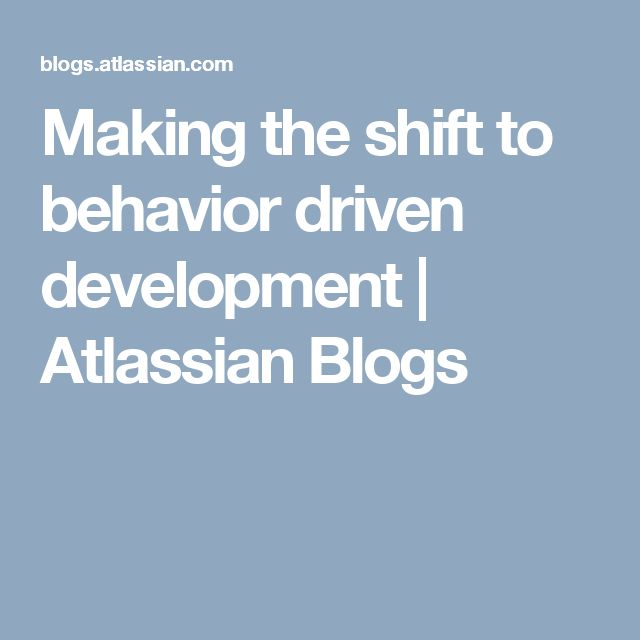 Making the shift to behavior driven development | Atlassian Blogs