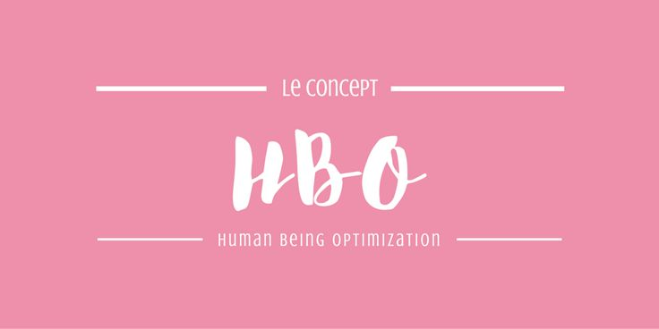 Le concept HBO (Humain Being Optimization)