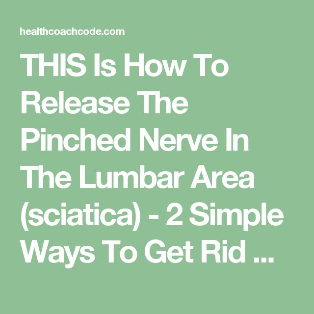 THIS Is How To Release The Pinched Nerve In The Lumbar Area (sciatica) - 2 Simple Ways To Get Rid Of The Pain... - Health Coach Code