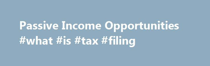 Passive Income Opportunities #what #is #tax #filing http://income.remmont.com/passive-income-opportunities-what-is-tax-filing/  #passive income opportunities # Passive Income Opportunities Many successful people enjoy receiving income from one source that keeps on giving. This is passive income. Passive income is an entrepreneur's little secret. Whether an owner of a small business or dreaming of setting off on your own, passive income streams will work even when you are […]