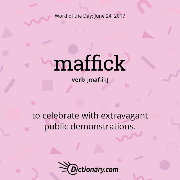 Dictionary.com's Word of the Day - maffick - British. to celebrate with extravagant public demonstrations.