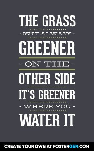 The grass isn't always greener on the other side #TheGrassIsntAlwaysGreenerQuote #Quotes #EverythingChangesButYou