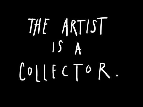 An artist is a collector http://www.kurtrahncreative.com/blog/steal-like-an-artist-ted-talk-by-austin-kleon