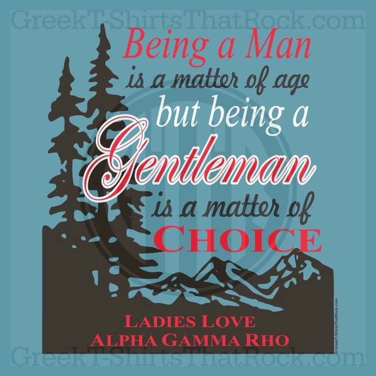 Being a man is a matter of age. But, being a gentleman is a matter of choice. Alpha Gamma Rho. Buy your sorority bid day, recruitment, and fraternity rush shirts with GreekT-ShirtsThatRock today! (800) 644-3066 #GTTR