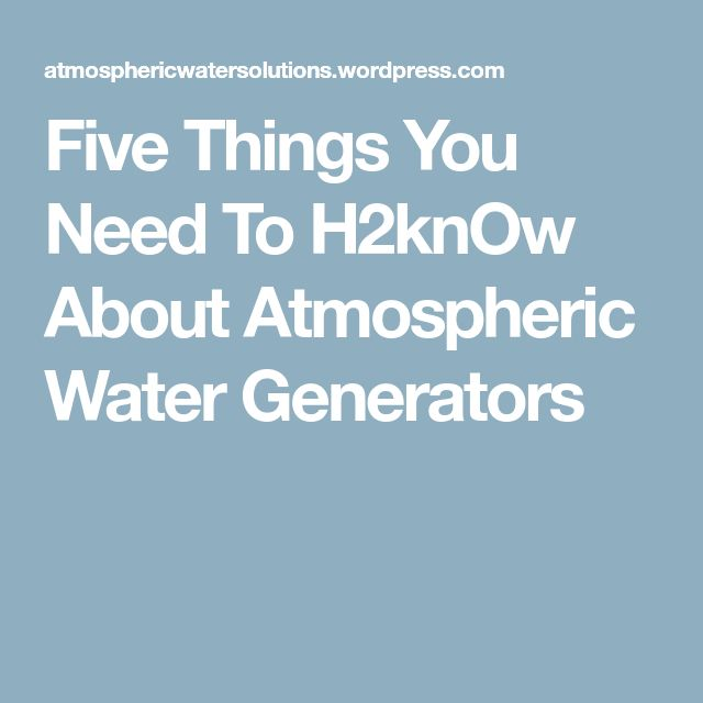 Five Things You Need To H2knOw About Atmospheric Water Generators