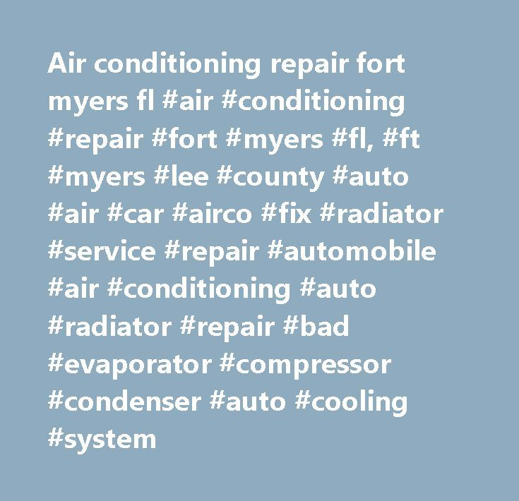 Air conditioning repair fort myers fl #air #conditioning #repair #fort #myers #fl, #ft #myers #lee #county #auto #air #car #airco #fix #radiator #service #repair #automobile #air #conditioning #auto #radiator #repair #bad #evaporator #compressor #condenser #auto #cooling #system http://liberia.remmont.com/air-conditioning-repair-fort-myers-fl-air-conditioning-repair-fort-myers-fl-ft-myers-lee-county-auto-air-car-airco-fix-radiator-service-repair-automobile-air-conditioning-auto/  # Ft. Myers…